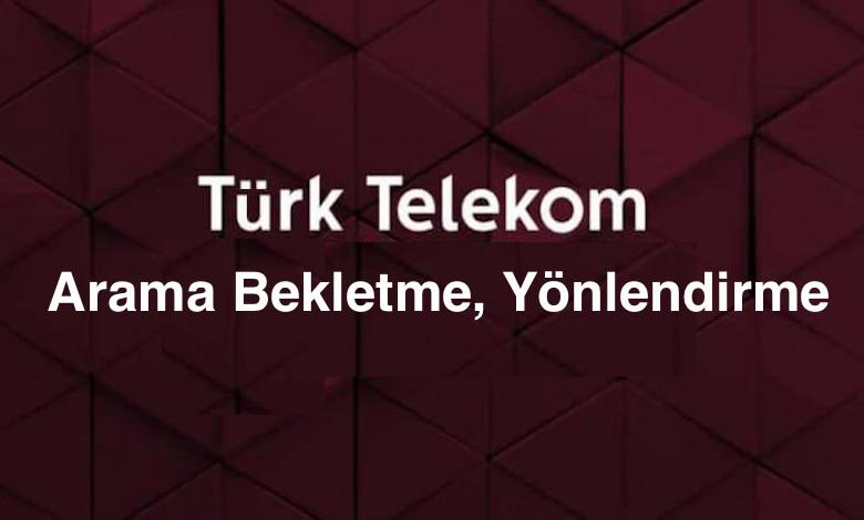 Türk Telekom Arama Bekletme ve Yönlendirme Servisleri