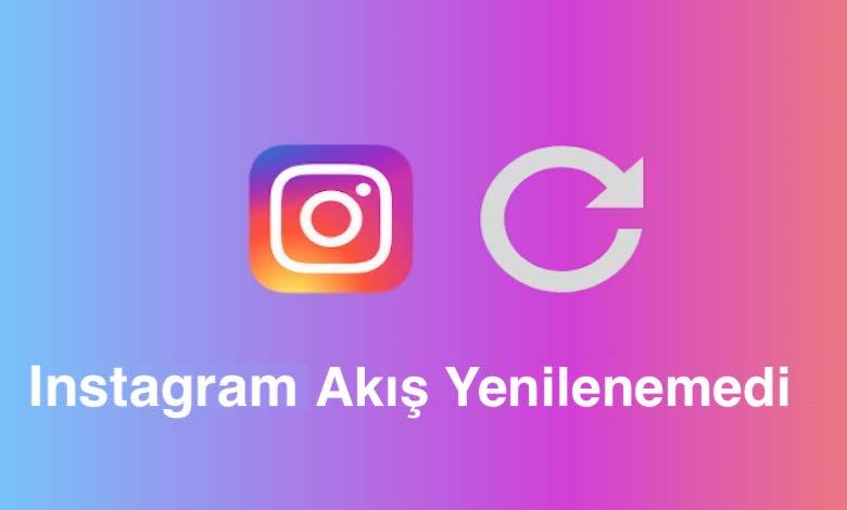 Instagram Akış Yenilenemedi Hata Sorunu ve Çözümü